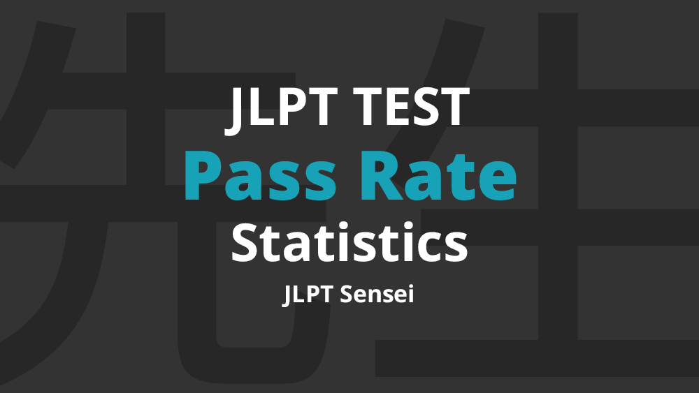 JLPT Pass Rate Statistics: How Many People Pass the JLPT? | JLPT Sensei